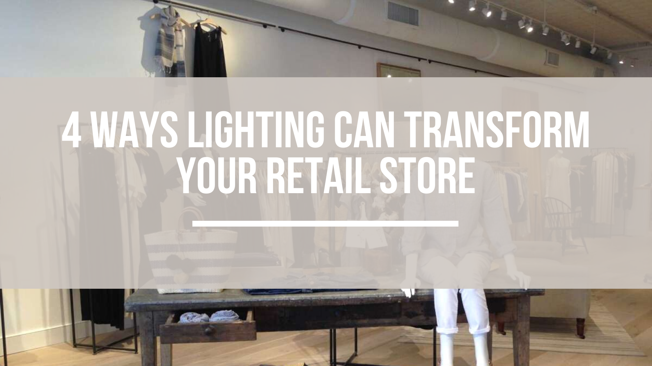 4 Ways Lighting Can Transform Your Retail Store