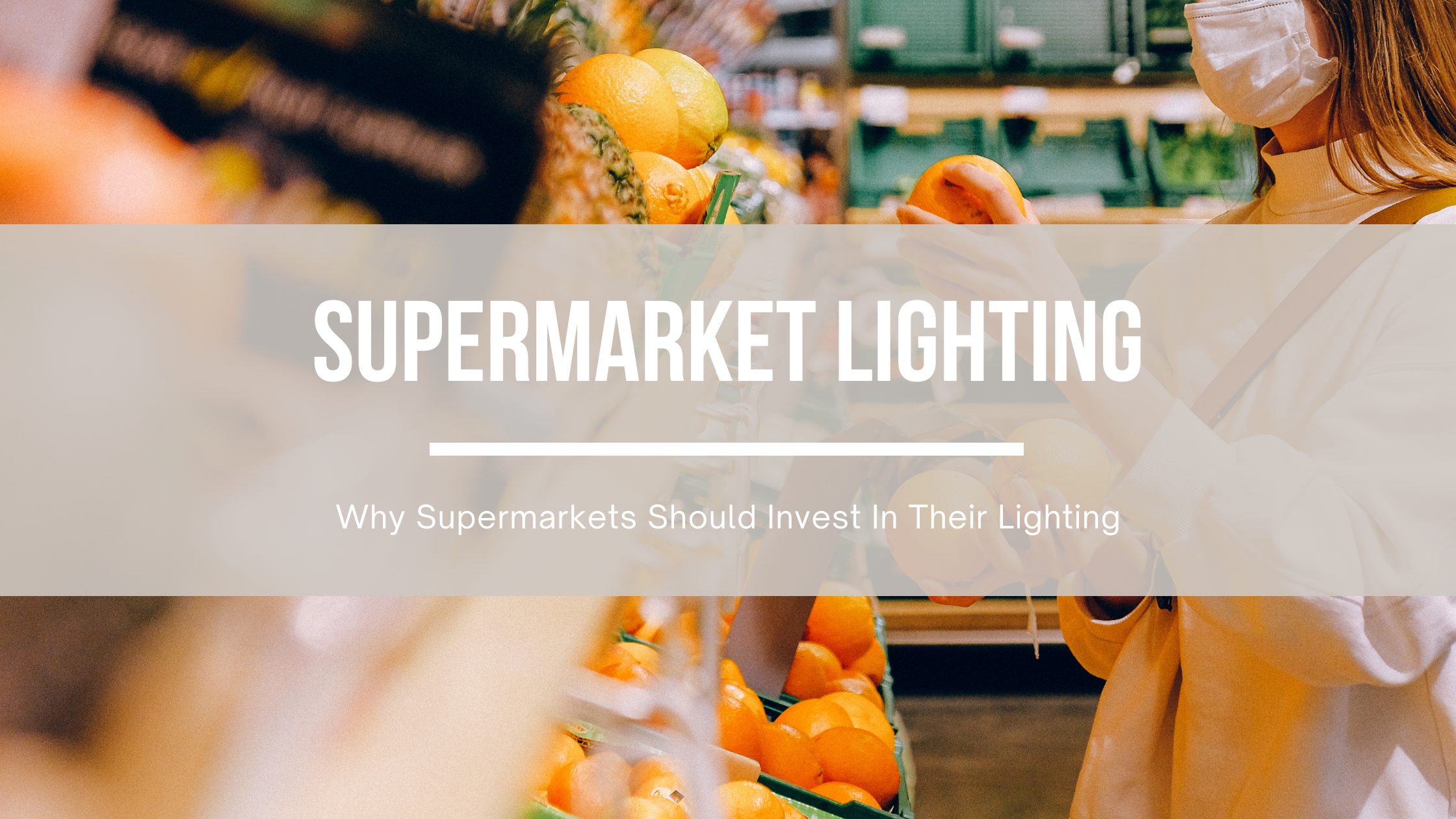 Why Supermarkets should invest in lighting